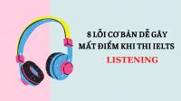 8 lỗi cơ bản khiến bạn dễ mất điểm trong ielts listening