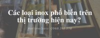 Các loại inox thông dụng trên thị trường hiện nay