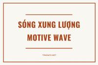 Tuyển tập về sóng motive wave